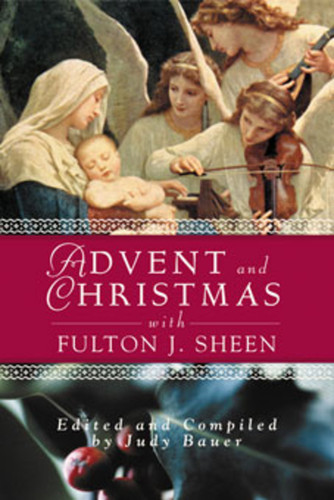 Advent and Christmas with Fulton J. Sheen: Daily Scripture and Prayers Together with Sheen's Own Words