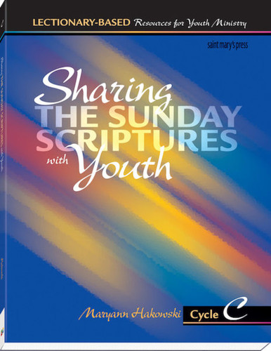 Sharing the Sunday Scriptures with Youth - Cycle C: Lectionary-Based Resources for Youth Ministry