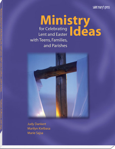 Ministry Ideas for Celebrating Lent and Easter with Teens, Families, and Parishes