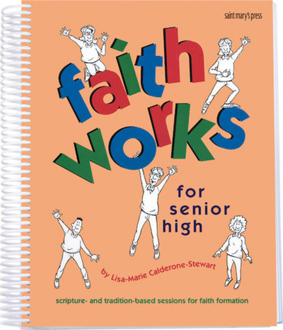 Faith Works for Senior High (Spiral): Scripture- and Tradition-Based Sessions for Faith Formation