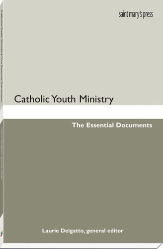 Catholic Youth Ministry: The Essential Documents