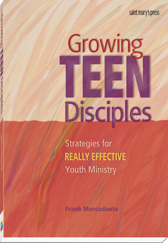 Growing Teen Disciples: Strategies for REALLY EFFECTIVE Youth Ministry