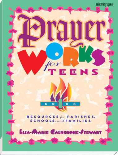 Prayer Works for Teens: Book 1: Resources for Parishes, Schools, and Families