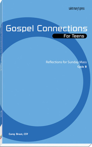 Gospel Connections for Teens-Cycle B: Reflections for Sunday Mass