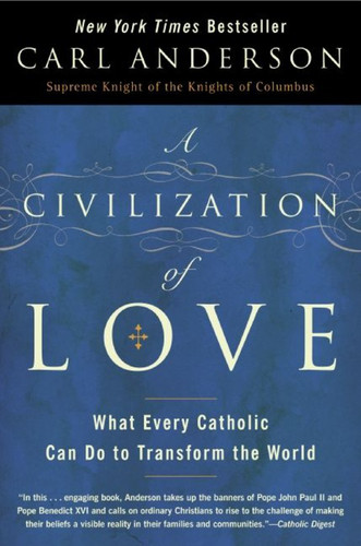 A Civilization of Love: What Every Catholic Can Do to Transform the World