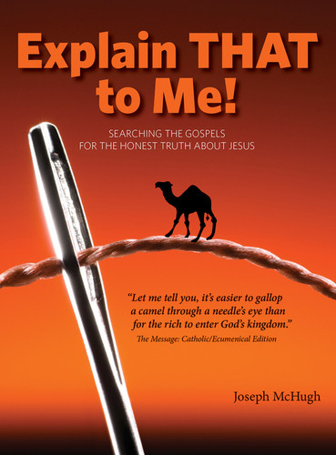 Explain THAT to Me!: Searching the Gospels for the Honest Truth about Jesus
