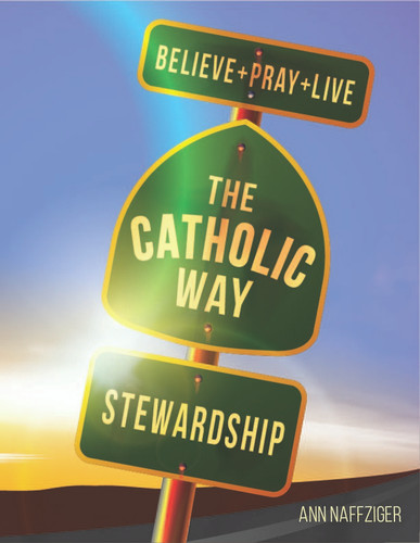 [Individual Catholic Way Sessions] Stewardship (eResource): Sessions + Handouts for Praying, Learning, and Living the Faith
