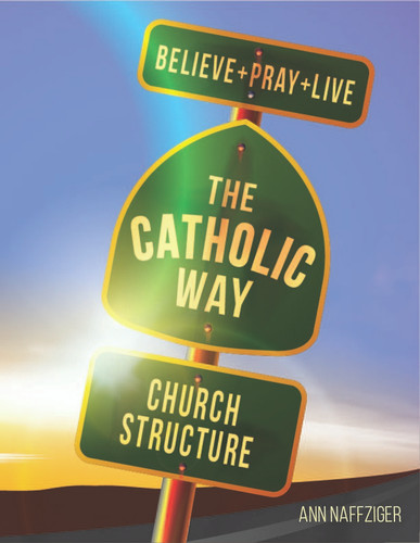 [Individual Catholic Way Sessions] Church Structure (eResource): Sessions + Handouts for Praying, Learning, and Living the Faith