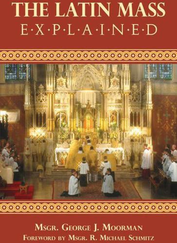 The Latin Mass Explained: The Latin Mass Explained