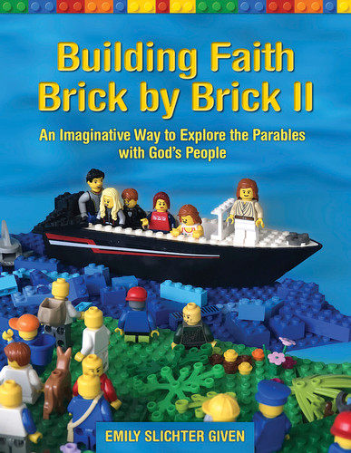 Building Faith Brick by Brick ll: An Imaginative Way to Explore the Parables