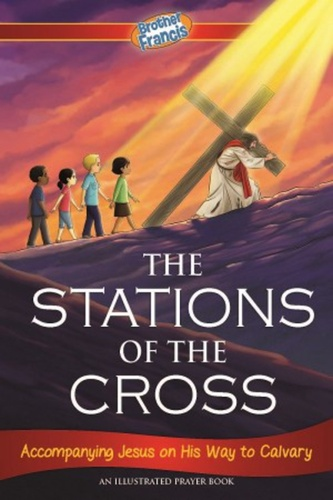 [Brother Francis Readers] The Stations of the Cross: An Illustrated Prayer Book