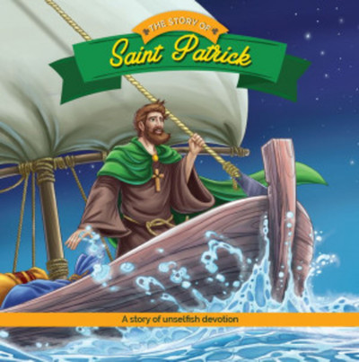 [Brother Francis Readers] The Story of Saint Patrick: A Story of Unselfish Devotion
