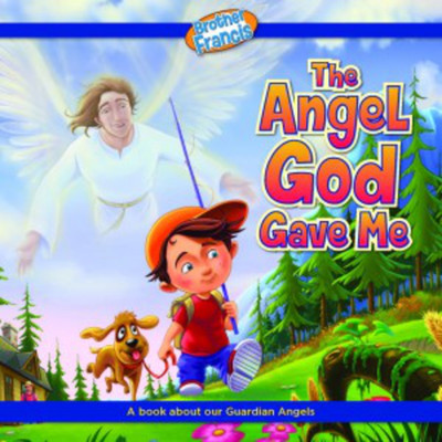 [Brother Francis Readers] The Angel God Gave Me: Children's Reader