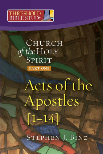 [Threshold Bible Study series] Acts of the Apostles 1-14: Church of the Holy Spirit - Part One