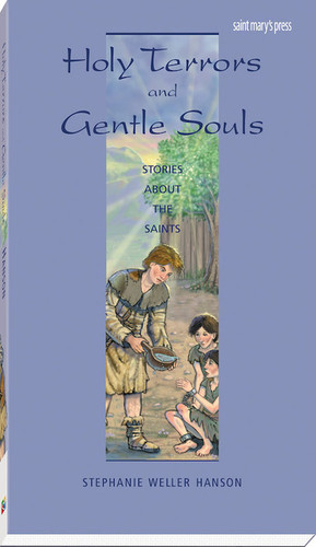 [Stories of Faith for Teens Series] Holy Terrors and Gentle Souls: Stories About the Saints
