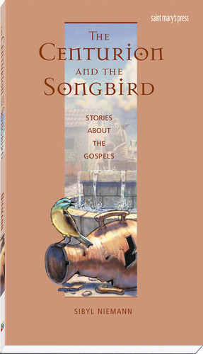 [Stories of Faith for Teens Series] The Centurion and the Songbird: Stories About the Gospels