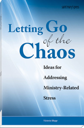 Letting Go of the Chaos: Ideas for Addressing Ministry-Related Stress