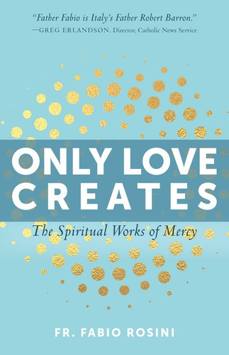 Only Love Creates: The Spiritual Works of Mercy