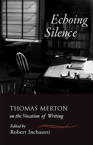 Echoing Silence: Thomas Merton on the Vocation of Writing
