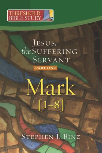[Threshold Bible Study series] Mark 1-8: Jesus, the Suffering Servant - Part One