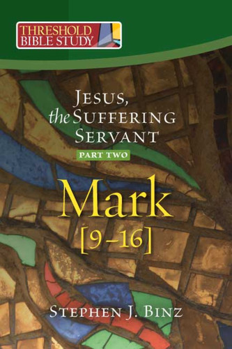 [Threshold Bible Study series] Mark 9-16: Jesus, the Suffering Servant - Part Two