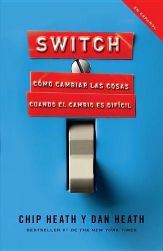 Switch (Spanish): Cómo Cambiar Las Cosas Cuando Cambiar Es Difícil