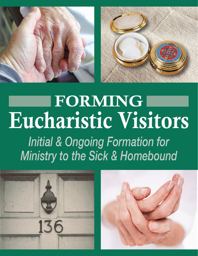 Forming Eucharistic Visitors (eResource): Initial & Ongoing Formation for Ministry to the Sick & Homebound