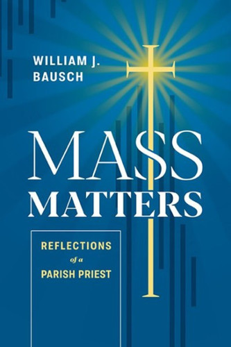 Mass Matters: Reflections of a Parish Priest
