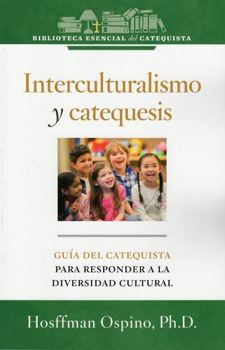 [Essential Catechist's Bookshelf series] Interculturalismo y catechesis: Guía del catequista para responder a la diversidad cultural