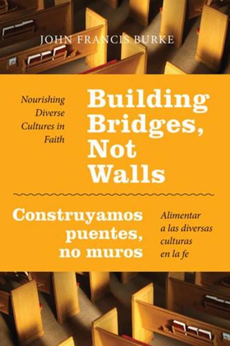 Building Bridges, Not Walls - Construyamos puentes, no muros: Nourishing Diverse Cultures in Faith - Alimentar a las diversas culturas en la fe