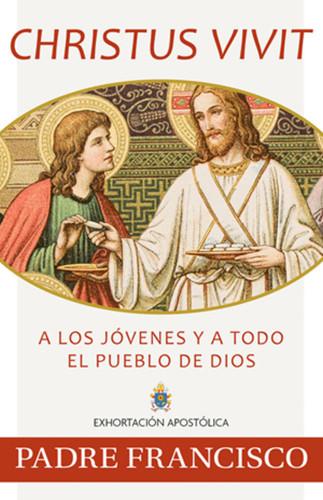 Christus Vivit / A Los Jóvenes y a Todo el Pueblo de Dios: Exhortación Apostólica