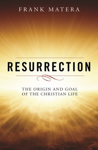 Resurrection: The Origin and Goal of the Christian Life