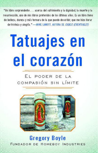 Tatuajes En El Corazon: El Poder de la Compasión Sin Límite = Tattoos on the Heart