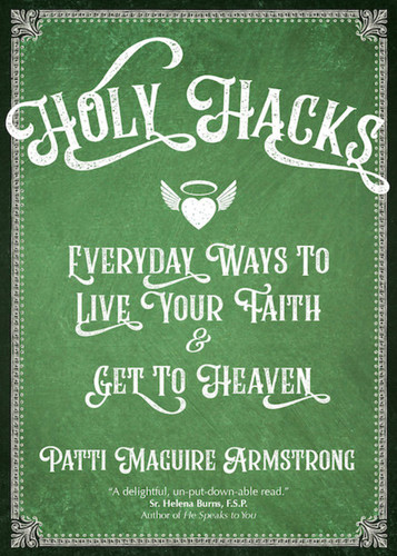 Holy Hacks: Everyday Ways to Live Your Faith and Get to Heaven