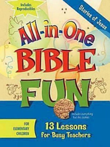 [All-in-One Bible Fun series] Stories of Jesus: 13 Lessons for Busy Teachers - Elementary