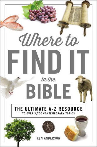 Where to Find It in the Bible: The Ultimate A-Z Resource to Over 3,700 Contemporary Topics