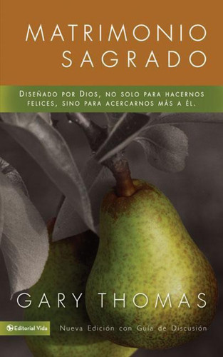 Matrimonio Sagrado, Nueva Edición: Diseñado Por Dios, No Solo Para Hacernos Felices, Sino Para Acercarnos Más a Él
