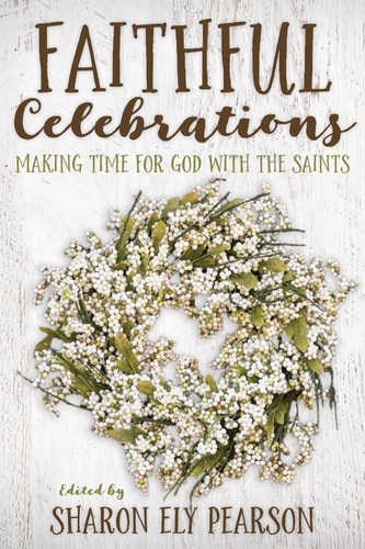 [Faithful Celebrations series] Faithful Celebrations: Saints: Making Time for God with the Saints