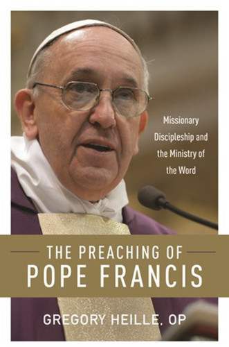 The Preaching of Pope Francis: Missionary Discipleship and the Ministry of the Word