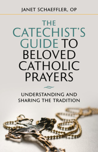 The Catechist's Guide to Beloved Catholic Prayers: Understanding and Sharing the Tradition