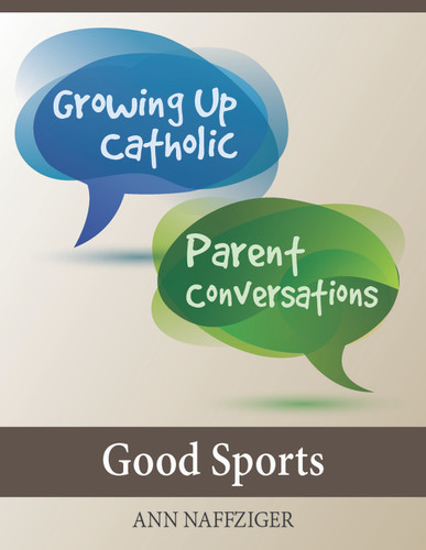 [Growing Up Catholic Parent Conversations] Good Sports (eResource): Six Parent Small Group Sessions on Youth Sports
