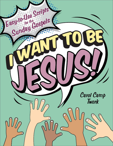 I Want to Be Jesus (Paperback + eResource): Easy-to-Use Scripts for the Sunday Gospels