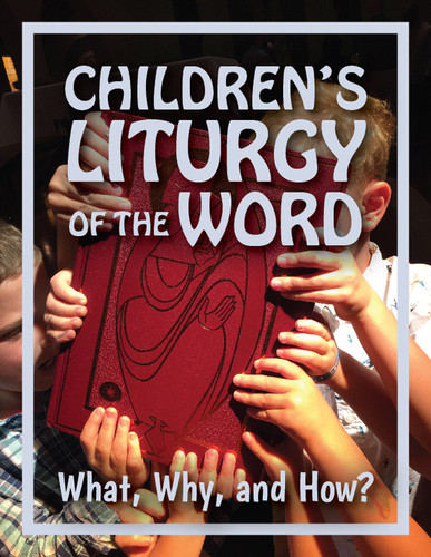 Growing Up Catholic - Children's Liturgy of the Word (eResource): What, Why, and How?