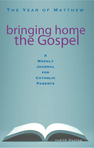 Bringing Home the Gospel - The Year of Matthew - A: A Weekly Journal for Catholic Parents