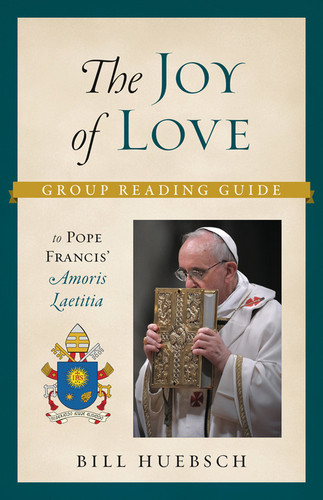 The Joy of Love Group Reading Guide (Booklet): To Pope Francis' Amoris Laetitia