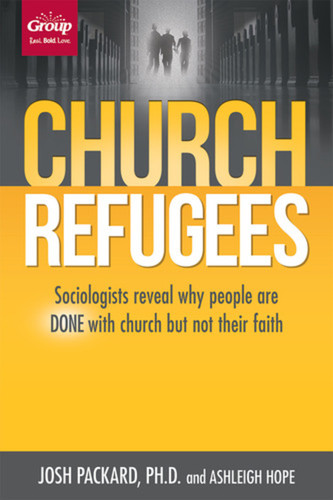 Church Refugees: Sociologists reveal why people are DONE with church but not their faith (soft cover)