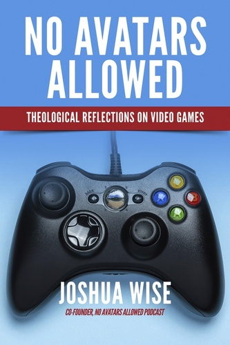 No Avatars Allowed: Theological Reflections on Video Games