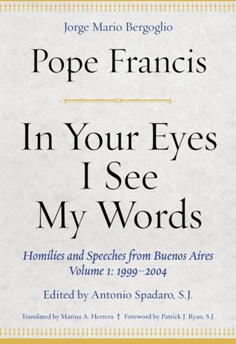 In Your Eyes I See My Words: Homilies of Pope Francis 1999-2004