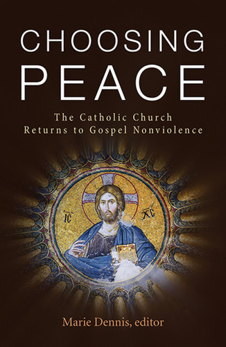 Choosing Peace: The Catholic Church Returns to Gospel Nonviolence