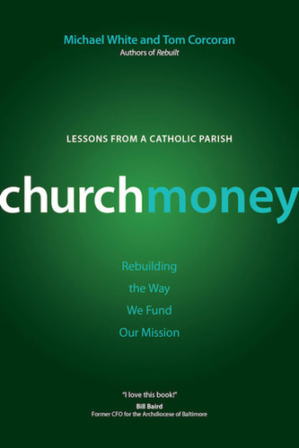 [Rebuilt Collection] ChurchMoney - Lessons from a Catholic Parish: Rebuilding the Way We Fund Our Mission